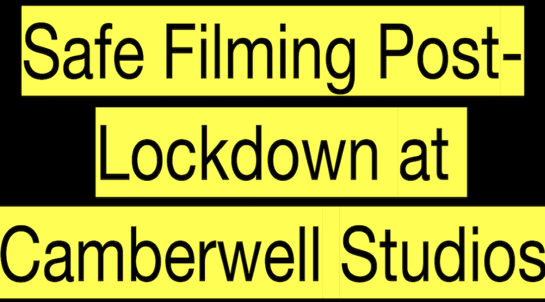 Safe Filming Post-Lockdown at Camberwell Studios